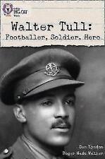 Walter Tull: Footballer, Soldier, Hero: Band 17/Diamond (Collins Big Cat), Colli