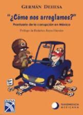 Como Nos Arreglamos? : Prontuario de la Corrupcion en Mexico by German Dehesa (…
