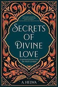 Secrets of Divine Love: A Spiritual Journey into  by A. Helwa New Paperback Book