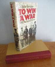 TO WIN A WAR 1918 The Year of Victory by John Terraine, 1981 1st Ed in DJ, Illus