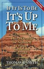 If It Is to Be, It's up to Me : How to Develop the Attitude of a Winner and...