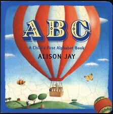 ABC: A Childs First Alphabet Book by Alison Jay