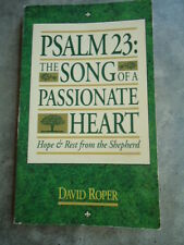Psalm 23: The Song Of A Passionate Heart Hope & Rest from the Shepherd by David