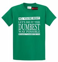 You're Right Funny T Shirt College Party Tee Boyfriend Husband Gift Tee S-5XL
