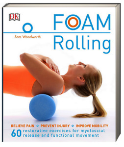 Foam Rolling Relieve Pain,Prevent Injury,Improve Mobility (Paperback)