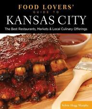 Food Lovers' Guide to Kansas City: The Best Restaurants, Markets & Local