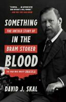 Something in the Blood The Untold Story of Bram Stoker, the Man... 9781631493867