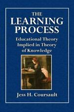 The Learning Process : Or Education Theory Implied in Theory of Knowledge by...