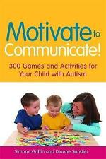 Motivate to Communicate!: 300 Games and Activities for Your Child with Autism...