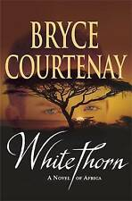 Whitethorn: A Novel of Africa by Bryce Courtenay (Hardback, 2005)