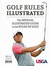 USGA Golf Rules Illustrated 2016 : The Official Illustrated Guide to the Rules o