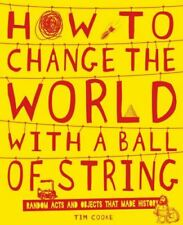 How to Change the World with a Ball of String, Tim Cooke, Like New, Hardcover