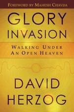 Glory Invasion : Walking under an Open Heaven by David Herzog (2007, Paperback)