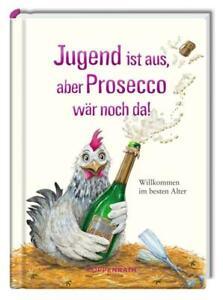 Jugend ist aus, aber Prosecco wär noch da!   Willkommen im besten Alter   Buch