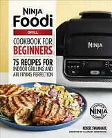 Ninja Foodi Grill Cookbook for Beginners : 75 Recipes for Indoor Grilling and...