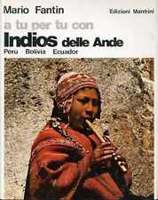 A tu per tu con indios delle Ande: Peru Bolivia Ecuador. Alle soglie della civil