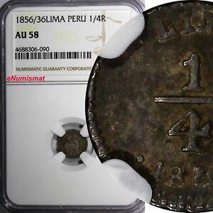Peru Silver 1856/36 1/4 Real Lima Mint OVERDATE NGC AU58  KM#143.1