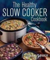 The Healthy Slow Cooker Cookbook, Flower, Sarah, Excellent