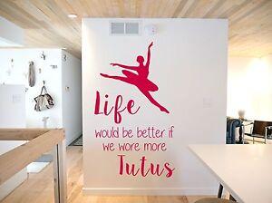 Life would be better, Tutus, Ballet, Dance wall art vinyl decal sticker