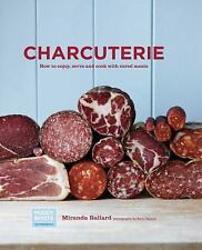 Charcuterie: How to Enjoy, Serve, and Cook with Cured Meats, Miranda Ballard