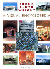 Frank Lloyd Wright: A Visual Encyclopedia by Iain Thompson-2002