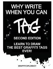 Why Write When You Can Tag: Second Edition: Learn to Draw the Best Graffiti Tags
