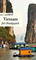 Vietnam fürs Handgepäck: Geschichten und Berichte - Ein ...   Buch   Zustand gut