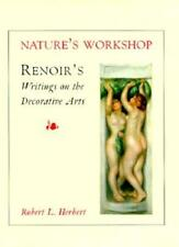 Nature's Workshop: Renoirs Writings on the Decorative Arts by Herbert: Used