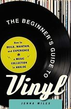 The Beginner's Guide to Vinyl : How to Build, Maintain, and Experience a...