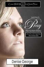Learning to Pray When Your Heart Is Breaking : How to Pray in Life's Tough...