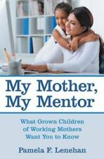 My Mother, My Mentor: What Grown Children of Working Mothers Want You to Know