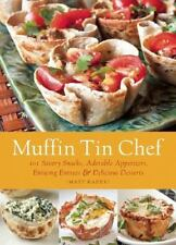 Muffin Tin Chef : 101 Savory Snacks, Adorable Appetizers, Enticing Entrees and …