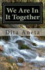 We Are in It Together : So Don't Try to Make It on Your Own by Dita Aneta...