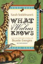 What the Walrus Knows: An Eccentric's Field Guide to Working with Beastie Energi