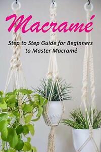 Macramé - Celestina Ortiz (Paperback) - Step to Step Guide for Beginners....