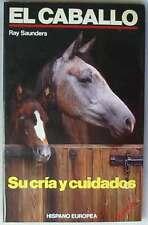 EL CABALLO - SU CRÍA Y CUIDADOS - RAY SAUNDERS - ED. HISPANO EUROPEA 1990 - VER