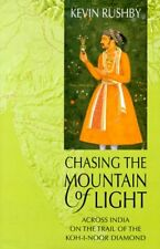 Chasing the Mountain of Light: Across India on the Trail of the Koh-i-Noor Diam