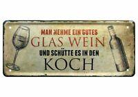 Blechschild lustig Sprüche Deko Schild Küche Man nehme ein gutes Glas Wein 28x12