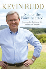 KEVIN RUDD :NOT FOR THE FAINT HEARTED - A PERSONAL REFLECTION ON LIFE + POLITICS