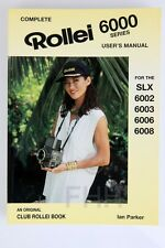 COMPLETE ROLLEI 6000 SERIES USER'S MANUAL (SLX, 6002,6003, 6006, 6008)