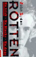 Rotten : No Irish, No Blacks, No Dogs by Keith Zimmerman, John Lydon and Kent Zi