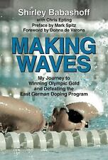 Making Waves: How I Went from Swimming's Golden Girl to Surly Shirley Babashoff