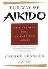 Way of Aikido, The:  Life Lessons from an American Sensei: Life Lessons from an