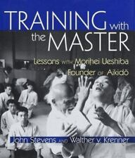 Training with the Master: Lessons with Morihei Ueshiba, Founder of Aikido, Steve