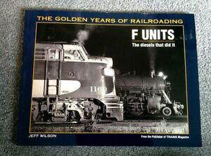 GOLDEN YEARS OF RAILROADING F Unit Diesels Jeff Wilson Trains Magazine KALMBACH