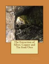 The Extraction of Silver, Copper and Tin from Ores, Forrest, James, Acceptable B