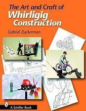 THE ART AND CRAFT OF WHIRLIGIG CONSTRUCTI - GABRIEL R. ZUCKERMAN (PAPERBACK) NEW