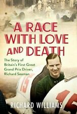 A Race with Love and Death The Story of Richard Seaman 9781471179358 | Brand New