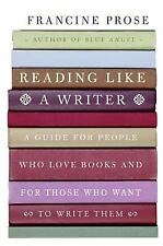 Reading Like a Writer : A Guide for People Who Love Books and for Those Who...