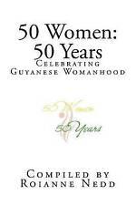 50 Women 50 Years Celebrating 50 Years Womanhood in Guyana by Nedd MS Roianne CC